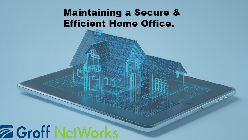 Maintaining a Secure & Efficient Home Office