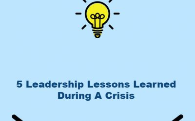 Five Leadership Lessons Learned During A Crisis.