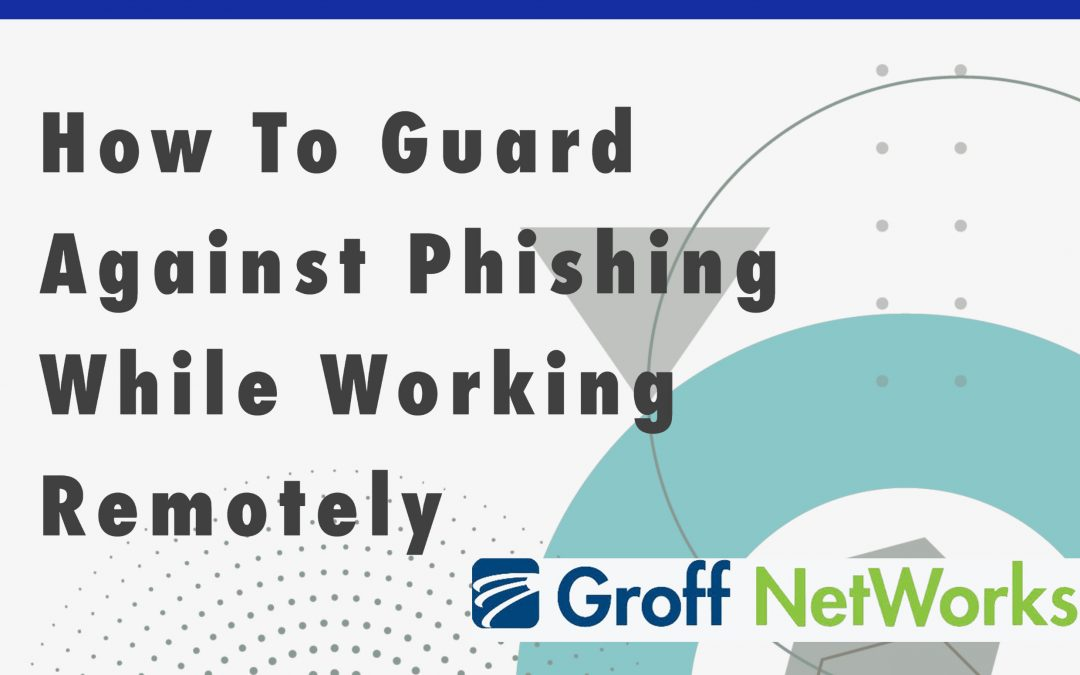 How To Guard Against Phishing While Working Remotely